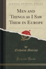 Men and Things as I Saw Them in Europe (Classic Reprint)