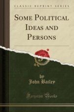 Some Political Ideas and Persons (Classic Reprint)