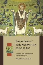 Patron Saints of Early Medieval Italy, C. 350-800 Ad: History and Hagiography in Ten Biographies