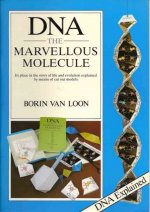 DNA - The Marvellous Molecule: Its Place in the History of Life and Evolution Explained by