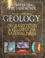 Interpreting the Landscape: Recent and Ongoing Geology of Grand Teton & Yellowstone National Parks