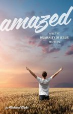 Amazed: Why the Humanity of Jesus Matters