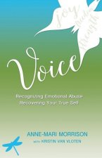 Voice: Recognizing Emotional Abuse, Recovering Your True Self