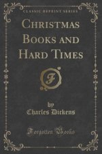 Christmas Books and Hard Times (Classic Reprint)