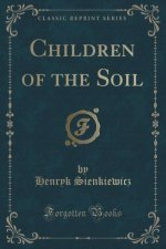 Children of the Soil (Classic Reprint)