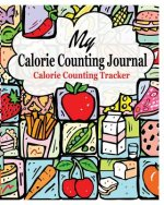 My Calorie Counting Journal: Calorie Counting Tracker