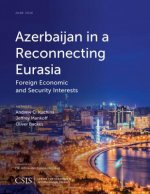 Azerbaijan in a Reconnecting Eurasia: Foreign Economic and Security Interests