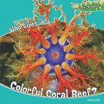 Who Lives in a Colorful Coral Reef?