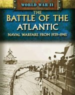 The Battle of the Atlantic: Naval Warfare from 1939-1945