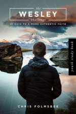 The Wesley Challenge Youth Study Book: 21 Days to a More Authentic Faith