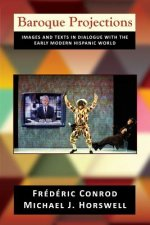Baroque Projections: Images and Texts in Dialogue with the Early Modern Hispanic World (PB)
