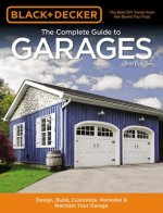 Black & Decker the Complete Guide to Garages 2nd Edition: Design, Build, Customize, Remodel & Maintain Your Garage