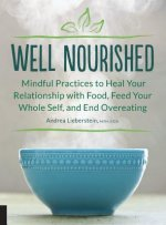 Well-Nourished: A Guide to Mindful Eating, Inner Nourishment and Feeding Your Whole Self