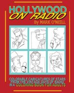 Hollywood on Radio: Colorable Caricatures of Stars from the Vintage Days of Radio in a Coloring Book for Adults