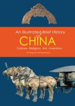 An Illustrated Brief History of China: Culture * Religion * Art * Invention
