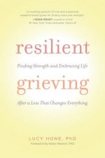 Resilient Grieving: A Guide to Positive, Purposeful Action to Regain Control After Profound Loss