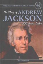 People That Changed the Course of History: The Story of Andrew Jackson 250 Years After His Birth