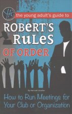 The Young Adult's Guide to Robert's Rules of Order: How to Run Meetings for Your Club or Organization