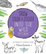 Draw, Color, and Sticker Into the Wild: An Imaginative Illustration Journal