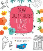The Draw, Color, and Sticker Things I Love Sketchbook: An Imaginative Illustration Journal