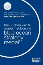 The Blue Ocean Strategy Reader: The Iconic Articles by Bestselling Authors W. Chan Kim and Renee Mauborgne