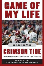 Game of My Life Alabama Crimson Tide: Memorable Stories of Crimson Tide Football