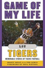 Game of My Life Lsu Tigers: Memorable Stories of Tigers Football