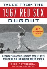 Tales from the 1967 Red Sox: A Collection of the Greatest Stories Ever Told