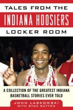 Tales from the Indiana Hoosiers Locker Room: A Collection of the Greatest Hoosier Stories Ever Told