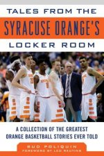 Tales from the Syracuse Orange Locker Room: A Collection of the Greatest Orange Basketball Stories Ever Told