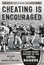 Cheating Is Encouraged: A Hard-Nosed Look at the Raiders of the 1970s