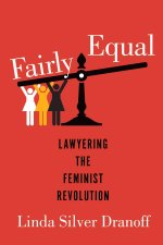 Fairly Equal: Lawyering the Feminist Revolution