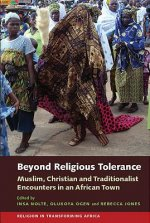 Beyond Religious Tolerance: Muslim, Christian & Traditionalist Encounters in an African Town