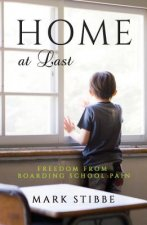 Home at Last: Freedom from Boarding School Pain
