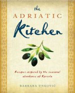 The Adriatic Kitchen: Recipes Inspired by the Seasonal Abundance of Korcula