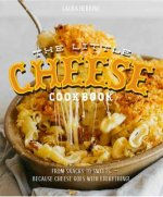 The Little Cheese Cookbook: From Snacks to Sweets - Because Cheese Goes with Everything!