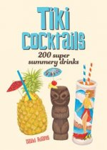 Tiki Cocktails: 80 Super Summery Drinks