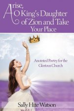Arise, O King's Daughter of Zion and Take Your Place