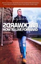 Backwards: How to Live Forward