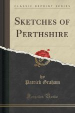 Sketches of Perthshire (Classic Reprint)