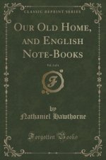 Our Old Home, and English Note-Books, Vol. 2 of 4 (Classic Reprint)