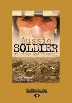 Aussie Soldier Up Close and Personal (Large Print 16pt)