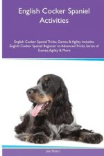 English Cocker Spaniel  Activities English Cocker Spaniel Tricks, Games & Agility. Includes