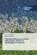 Transitioning young adults with autism: Hopes & challenges for parents