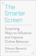 The Smarter Screen: Surprising Ways to Influence and Improve Online Behavior
