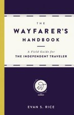 The Wayfarer's Handbook: A Field Guide for the Independent Traveler