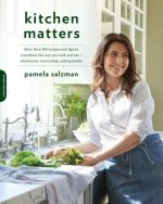 Kitchen Matters: More Than 100 Recipes and Tips to Transform the Way You Cook and Eatwholesome, Nourishing, Unforgettable