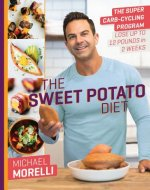 The Sweet Potato Diet: The Super Carb-Cycling Program to Lose 10 Pounds in 2 Weeks