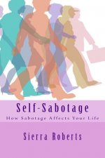 Self-Sabotage: How Sabotage Affects Your Life