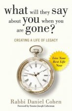 What Will They Say about You When You're Gone?: 7 Principles for Reverse Engineering Your Life